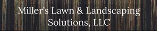 Miller's Lawn and Landscaping Solutions, LLC